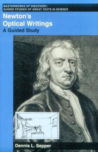 Newton's Optical Writings By Dennis Sepper
