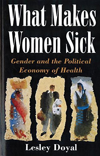 What Makes Women Sick: Gender and the Political Economy of Health By Leslie Doyal