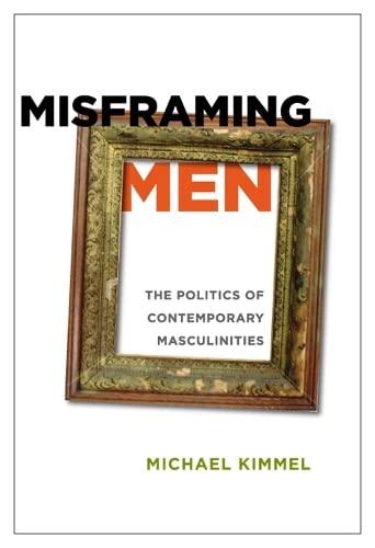 Misframing Men By Michael Kimmel