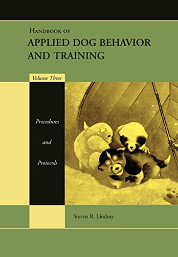 Handbook of Applied Dog Behavior and Training: Procedures and Protocols: Procedures and Protocols v. 3 By Edited by Steven R. Lindsay