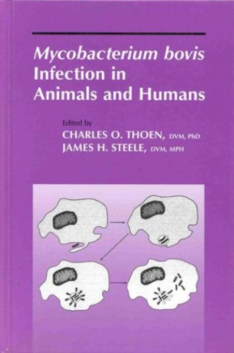 Mycobacterium Bovis Infection in Animals and Humans By Edited by Charles O. Thoen