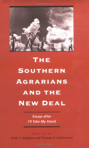 The Southern Agrarians and the New Deal By Emily S. Bingham