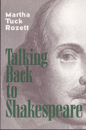 Talking Back to Shakespeare By Martha Tuck Rozett