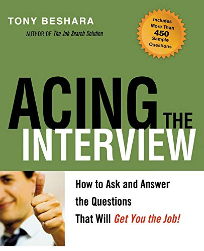 Acing the Interview. How to As and Answer the Questions That Will Get You the Job By Tony Beshara