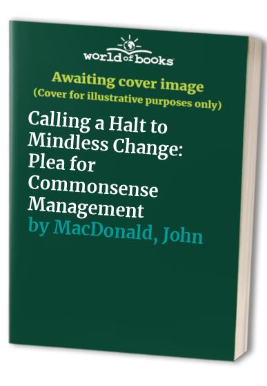 Calling a Halt to Mindless Change By John MacDonald