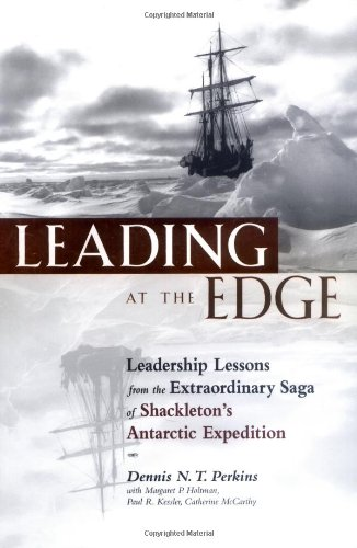 Leading At The Edge Leadership Lessons From The Limits Of