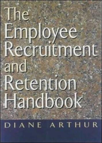 The Employee Recruitment and Retention Handbook By Diane Arthur