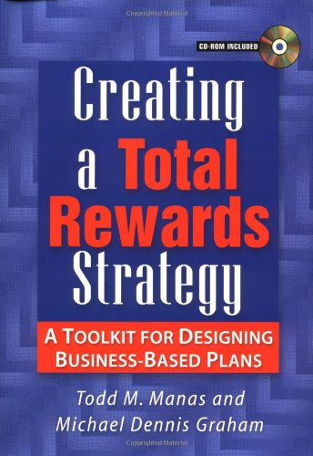 Creating a Total Rewards Strategy By Todd M. Manas