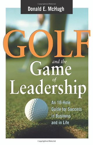 Golf and the Game of Leadership By D. McHugh