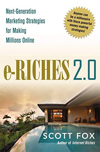 e-Riches 2.0: Next-Generation Strategies for Making Millions Online By Scott Fox