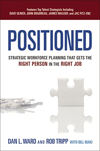 Positioned: Strategic Workforce Planning That Gets the Right Person in the Right Job By Dan L. Ward