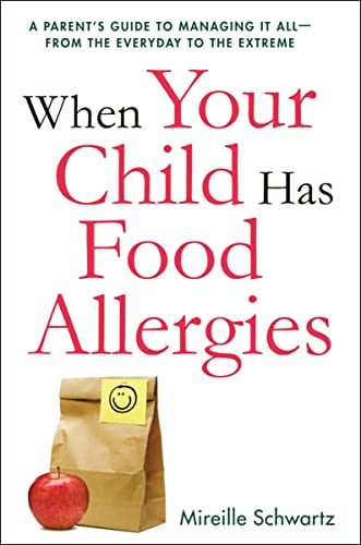 When Your Child Has Food Allergies: A Parent's Guide to Managing It All - From the Everyday to the Extreme By SCHWARTZ