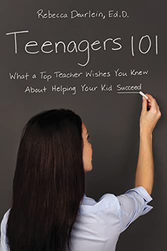 Teenagers 101: What a Top Teacher Wishes You Knew About Helping Your Kid Succeed By Rebecca Deurlein