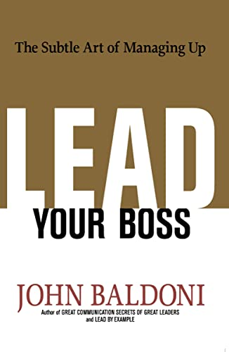 Lead Your Boss By John Baldoni