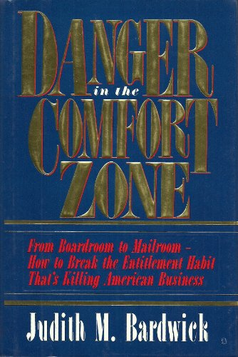 Danger in the Comfort Zone By Judith M. Bardwick