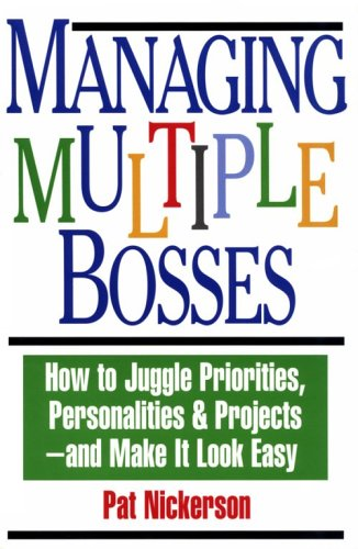 Managing Multiple Bosses By Patricia Nickerson
