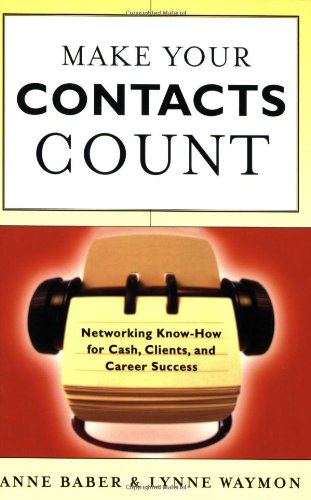 Make Your Contacts Count: Networking Know-how for Cash, Clients and Career Success By Anne Baber