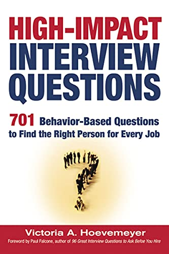 High-Impact Interview Questions; 701 Behaviour-Based Questions to Find the Right Person for Every Job By Victoria Hoevemeyer