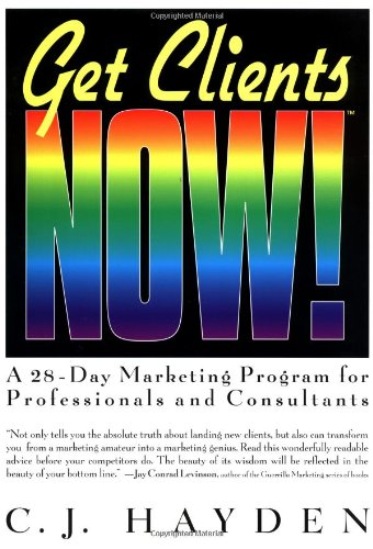 Get Clients Now! By C. J. Hayden