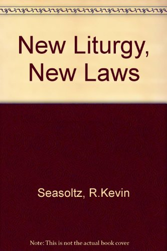 New Liturgy, New Laws By R. Kevin Seasoltz