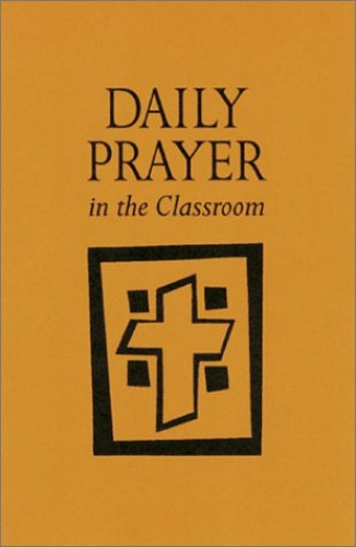 Daily Prayer in the Classroom By Kathleen Foley