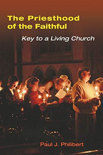 The Priesthood of the Faithful By Paul Philibert, OP