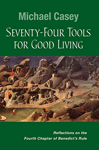 Seventy-Four Tools for Good Living By Michael Casey, OCSO
