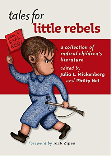 Tales for Little Rebels: A Collection of Radical Children's Literature by Julia L. Mickenberg