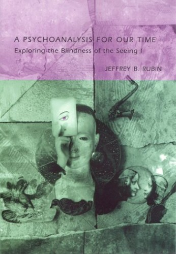 A Psychoanalysis for Our Time By Jeffrey Rubin