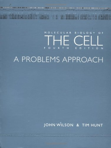 Molecular Biology of the Cell: Problems Approach by John H. Wilson