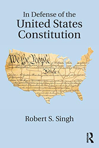 In Defense of the United States Constitution By Robert S. Singh