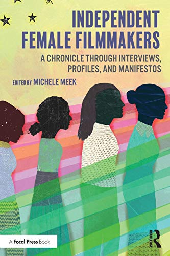 Independent Female Filmmakers By Edited by Michele Meek (Bridgewater State University, USA)