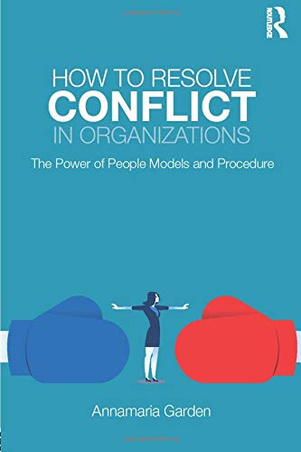 How to Resolve Conflict in Organizations By Annamaria Garden