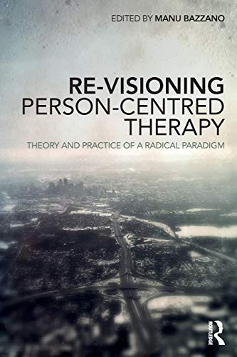 Re-Visioning Person-Centred Therapy By Edited by Manu Bazzano (Visiting Lecturer at Roehampton University)