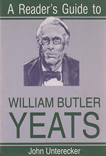 A Reader's Guide to William Butler Yeats By John Unterecker (Professor of English, Columbia University, USA)