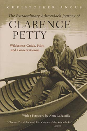 The Extraordinary Adirondack Journey of Clarence Petty By Christopher Angus