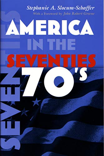 America in the Seventies By Stephanie A. Slocum-Schaffer