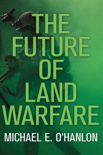 The Future of Land Warfare By Michael E. O'Hanlon