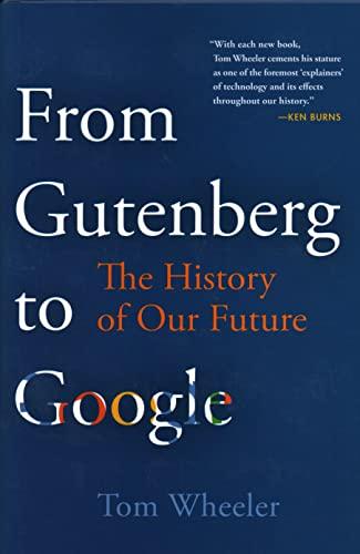 From Gutenberg to Google By Tom Wheeler