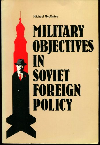 Military Objectives in Soviet Foreign Policy By Michael McGwire
