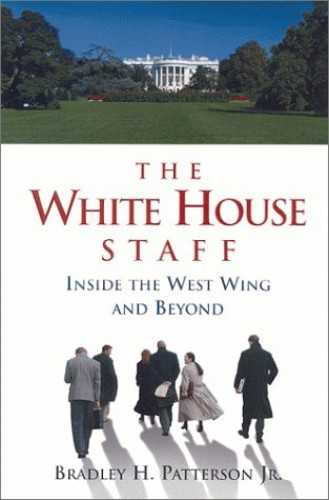 The White House Staff By Bradley H. Patterson Jr