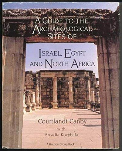A Guide to the Archaeological Sites of Israel, Egypt and North Africa By Courtlant Canby