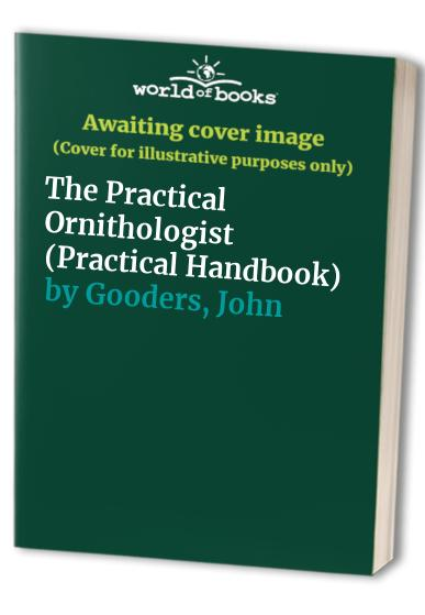 The Practical Ornithologist By John Gooders