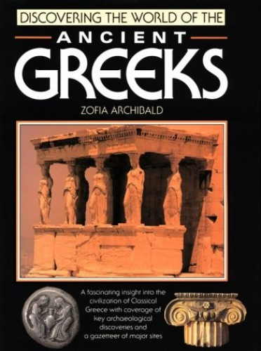 Discovering the World of the Ancient Greeks By Zofia Archibald