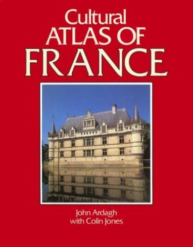 Cultural Atlas of France By John Ardagh