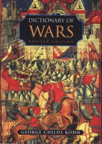 Dictionary of Wars By George C. Kohn