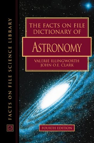 Facts on File Dictionary of Astronomy By Valerie Illingworth