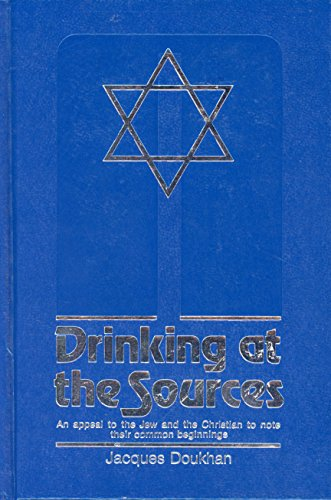 Drinking at the sources: An appeal to the Jew and the Christian to note their common beginnings By Jacques Doukhan