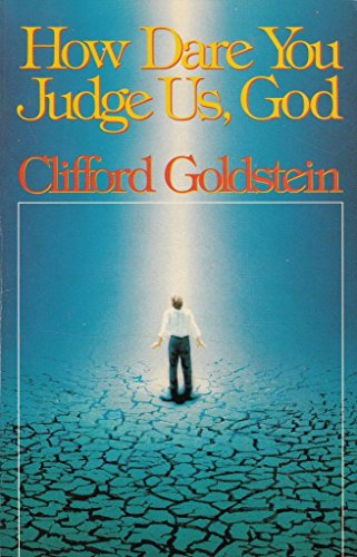 How Dare You Judge Us, God? By Clifford Goldstein