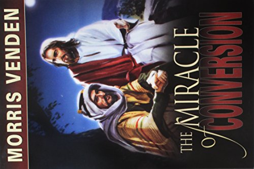 The Miracle of Conversion By Morris L Venden